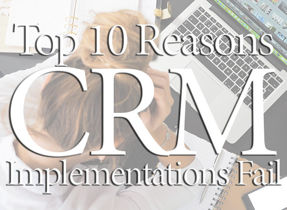 10 Top Reasons CRM Implementations Fail